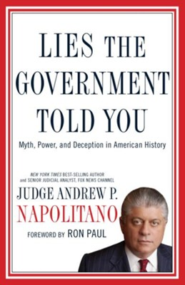 Lies the Government Told You: Myth, Power, and Deception in American History - eBook  -     By: Andrew Napolitano