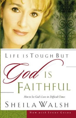 Life is Tough, But God is Faithful: How to See God's Love in Difficult Times - eBook  -     By: Sheila Walsh