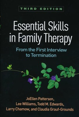 Essential Skills in Family Therapy, Third Edition   -     By: JoEllen Patterson, Lee Williams, Todd M. Edwards, Larry Chamow & Claudia Grauf-Grounds