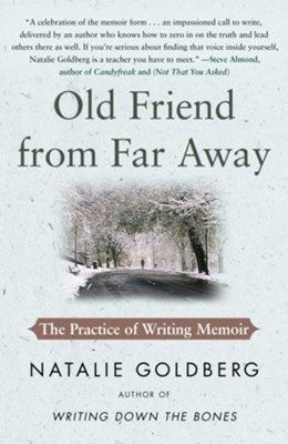 Old Friend from Far Away: The Practice of Writing Memoir  -     By: Natalie Goldberg