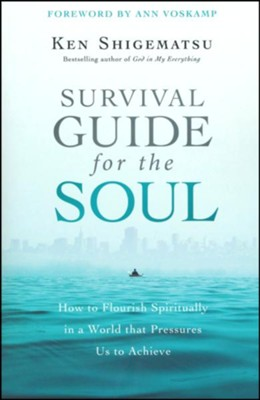 Survival Guide for the Soul: How to Flourish Spiritually in a World that Pressures Us to Achieve  -     By: Ken Shigematsu