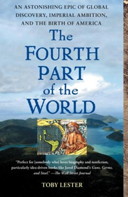 The Fourth Part of the World: An Astonishing Epic of Global Discovery, Imperial Ambition, and the Birth of America  -     By: Toby Lester