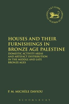 Houses and Their Furnishings in Bronze Age Palestine   -     Edited By: Michele Daviau, John Wevers     By: Mich&#232le Daviau