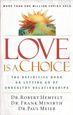 Love Is a Choice: The Definitive Book on Letting Go of Unhealthy Relationships - eBook  -     By: Dr. Robert Hemfelt, Frank Minirth M.D., Dr. Paul Meier