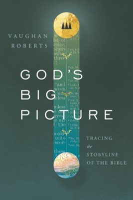 God's Big Picture: Tracing the Story-line of the Bible  -     By: Vaughan Roberts