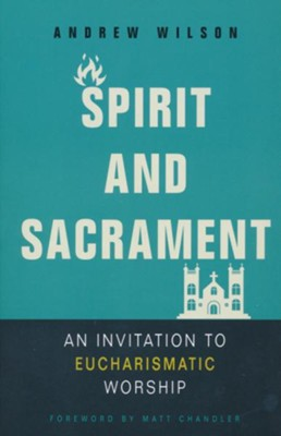 Spirit and Sacrament  -     By: Andrew Wilson