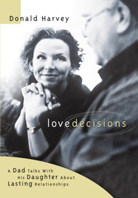 Lovedecisions: A Dad Talks With His Daughter About Lasting Relationships - eBook  -     By: Donald Harvey