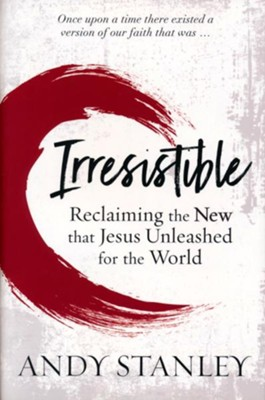 Irresistible: Reclaiming The New That Jesus Unleashed For The World  -     By: Andy Stanley