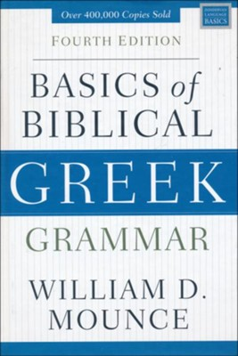 Basics of Biblical Greek Grammar, Fourth Edition  -     By: William D. Mounce