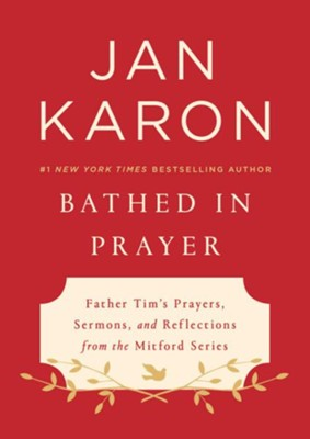 Bathed in Prayer: Father Tim's Prayers, Sermons, and Reflections from the Mitford Series  -     By: Jan Karon