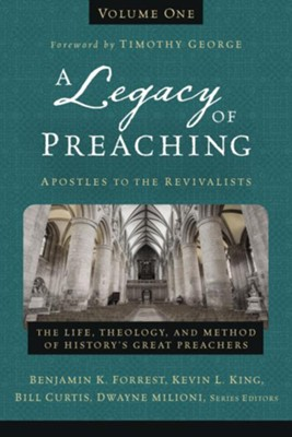 A Legacy of Preaching, Volume One: Apostles to the Puritans  -     Edited By: Benjamin K. Forrest, Kevin L. King, Bill Curtis, Dwayne Milioni