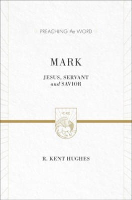 Mark: Jesus, Servant and Savior, New edition (Preaching the Word)   -     By: R. Kent Hughes