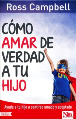 Como amar de verdad a tu hijo (Home to Really Love Your Child)  -     By: Ross Campbell
