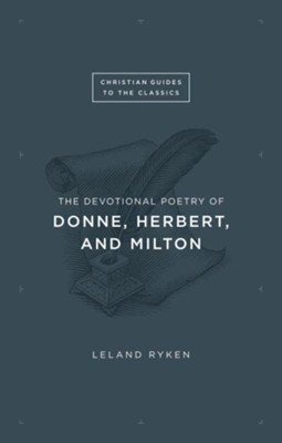 The Devotional Poetry of Donne, Herbert, and Milton  -     By: Leland Ryken