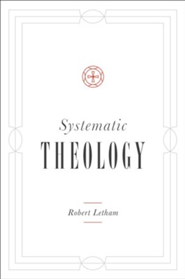 Systematic Theology  -     By: Robert Letham