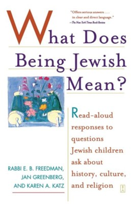 What Does Being Jewish Mean?:  Read-Aloud Responses to Questions Jewish Children Ask About History, Culture, and Religion  -     By: Rabbi E.B. Freedman
