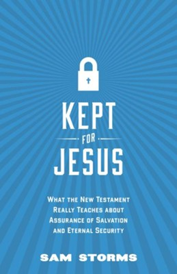 Kept for Jesus: What the New Testament Really Teaches about Assurance of Salvation and Eternal Security  -     By: Sam Storms
