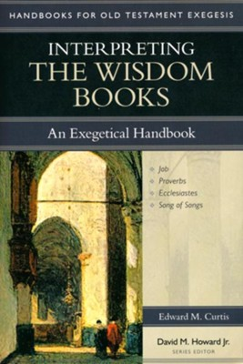Interpreting the Wisdom Books: An Exegetical Handbook  -     By: Edward M. Curtis