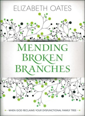 Mending Broken Branches: When God Reclaims Your Dysfunctional Family Tree  -     By: Elizabeth Oates