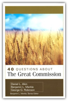 40 Questions About the Great Commission  -     By: Daniel L. Akin