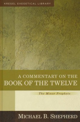 A Commentary on the Book of the Twelve, The Minor Prophets: Kregel Exegetical Library  -     By: Michael Shepherd