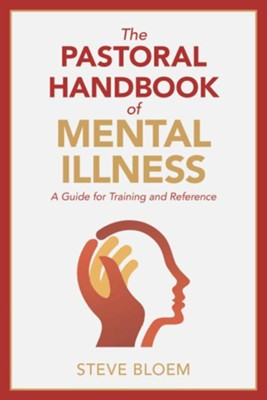 The Pastoral Handbook of Mental Illness: A Guide for Training and Reference  -     By: Steve Bloem