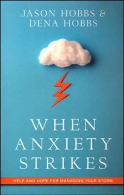 When Anxiety Strikes: Help and Hope for Managing Your Storm  -     By: Jason Hobbs