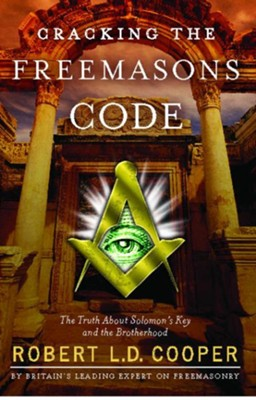 Cracking the Freemason's Code: The Truth About Solomon's Key and the Brotherhood  -     By: Robert Cooper