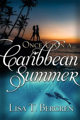 Once Upon a Caribbean Summer  -     By: Lisa T. Bergren