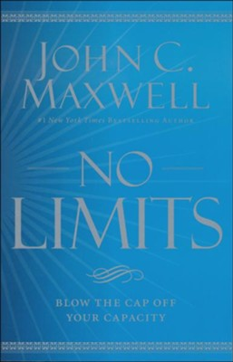 No Limits: Blow The Cap Off Your Capacity  -     By: John Maxwell