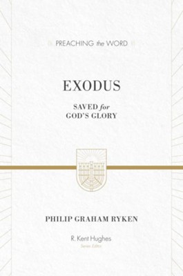 Exodus: Saved for God's Glory / New edition (Preaching the Word)   -     Edited By: R. Kent Hughes     By: Philip Graham Ryken