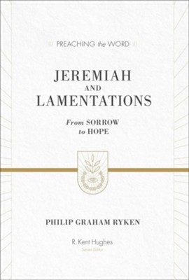 Jeremiah and Lamentations: From Sorrow to Hope (Preaching the Word)   -     By: Philip Graham Ryken, R. Kent Hughes