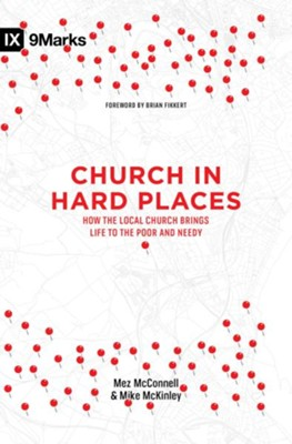 Church in Hard Places: How the Local Church Brings Life to the Poor and Needy  -     By: Mez McConnell, Mike McKinley