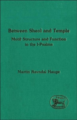 Between Sheol and Temple: Motif Sturcture & Function in the  1-Psalms  -     By: Martin Ravndal Hauge