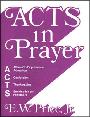 ACTS in Prayer   -     By: E.W. Price