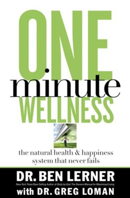 One Minute Wellness: The Natural Health and Happiness System That Never Fails - eBook  -     By: Dr. Ben Lerner