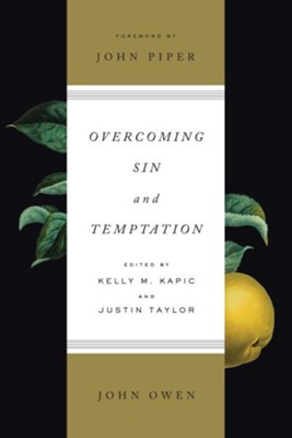 Overcoming Sin and Temptation, Redesigned Cover   -     Edited By: Kelly M. Kapic, Justin Taylor     By: John Owen