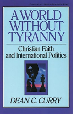 A World Without Tyranny   -     By: Dean Curry