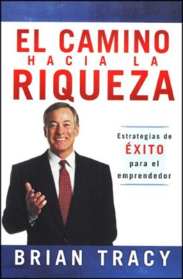 El Camino Hacia la Riqueza  (The Way to Wealth)  -     By: Brian Tracy