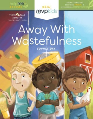 Away With Wastefulness  -     By: Sophia Day, Kayla Pearson     Illustrated By: Timmy Zowada
