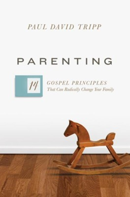 Parenting: 14 Gospel Principles That Can Radically Change Your Family  -     By: Paul David Tripp