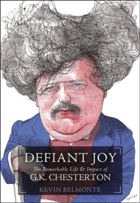 Defiant Joy: The Remarkable Life & Impact of G.K. Chesterton  -     By: Kevin Belmonte