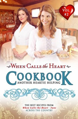 When Calls the Heart Cookbook, Vol. 2: Another Heartie Helping  -