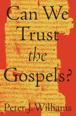 Can We Trust the Gospels?  -     By: Peter J. Williams