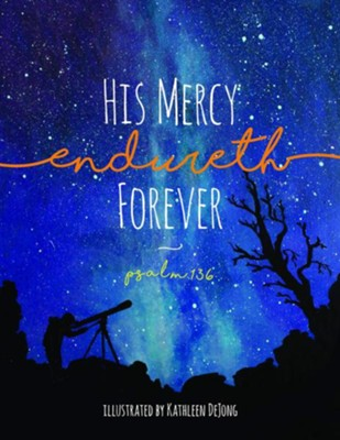 His Mercy Endureth Forever: Psalm 136  -     By: Kathleen DeJong