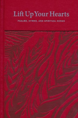 Lift Up Your Hearts: Psalms, Hymns, and Spiritual Songs Hardcover edition  -     Edited By: Joyce Borger, John D. Witvliet, Tel Martin