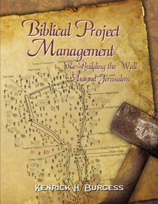 Biblical Project Management: Re-Building the Wall Around Jerusalem, hardcover  -     By: Kenrick H. Burgess