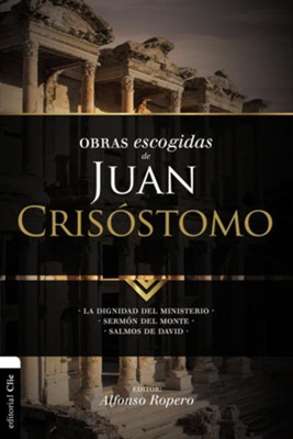 Obras Escogidas de Juan Crisostomo, Selected Works of John Chrisostym  -     By: Alfonso Ropero