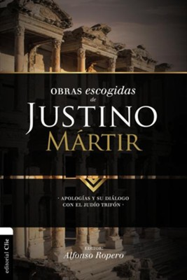 Obras Escogidas de Justino Martir, Selected Works of Justin Martyr  -     By: Alfonso Ropero