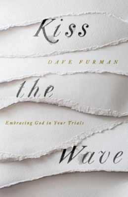 Kiss the Wave: Embracing God in Your Trials  -     By: Dave Furman